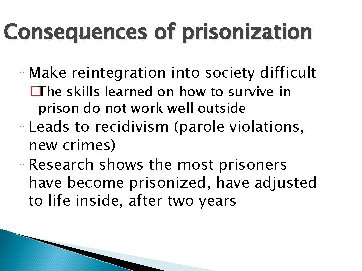 Consequences of prisonization ◦ Make reintegration into society difficult �The skills learned on how