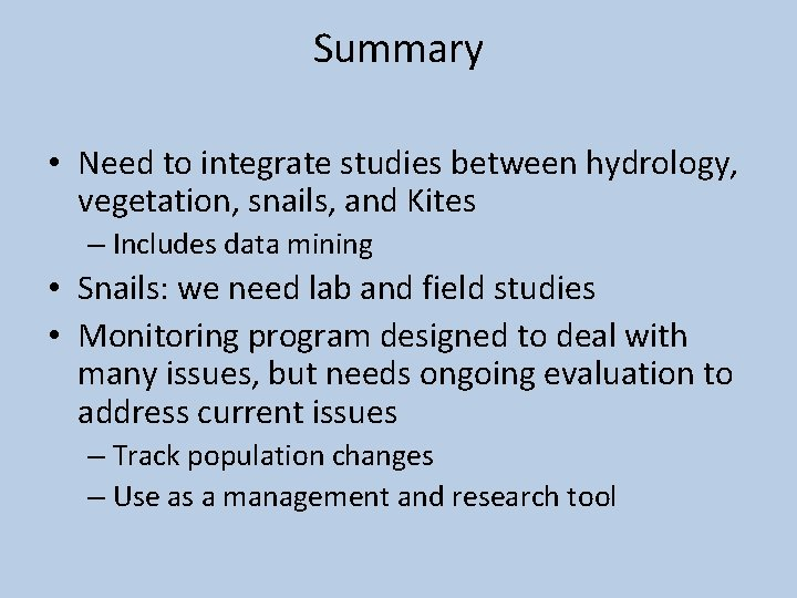 Summary • Need to integrate studies between hydrology, vegetation, snails, and Kites – Includes