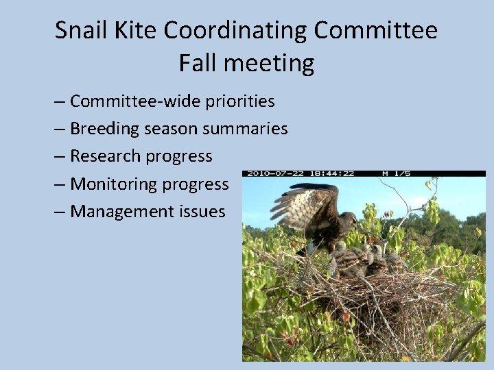 Snail Kite Coordinating Committee Fall meeting – Committee-wide priorities – Breeding season summaries –