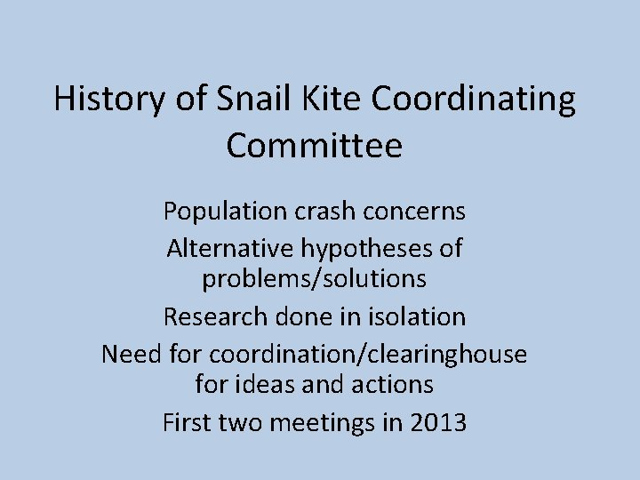 History of Snail Kite Coordinating Committee Population crash concerns Alternative hypotheses of problems/solutions Research