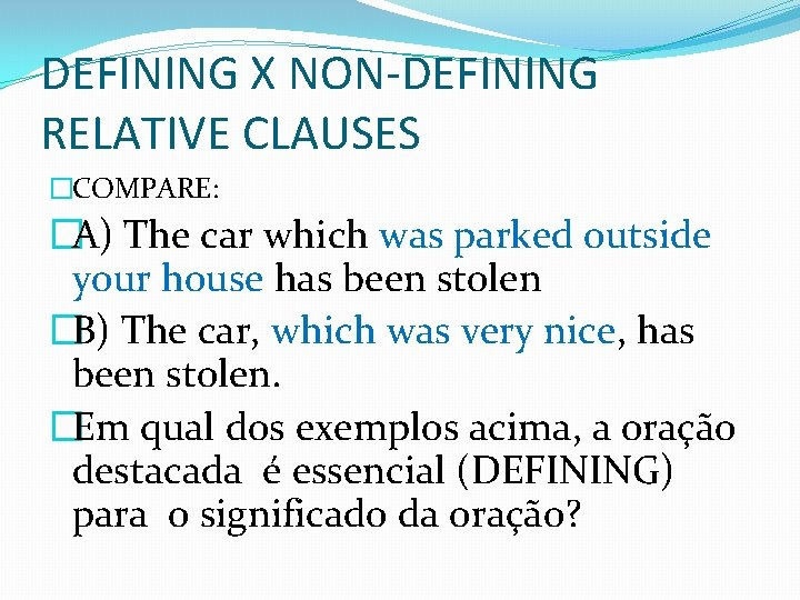 DEFINING X NON-DEFINING RELATIVE CLAUSES �COMPARE: �A) The car which was parked outside your