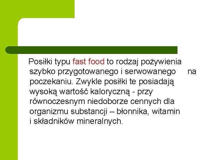 Posiłki typu fast food to rodzaj pożywienia szybko przygotowanego i serwowanego na poczekaniu. Zwykle