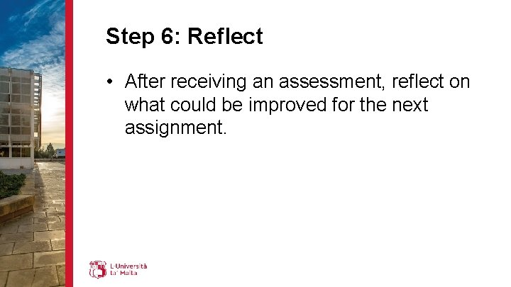 Step 6: Reflect • After receiving an assessment, reflect on what could be improved