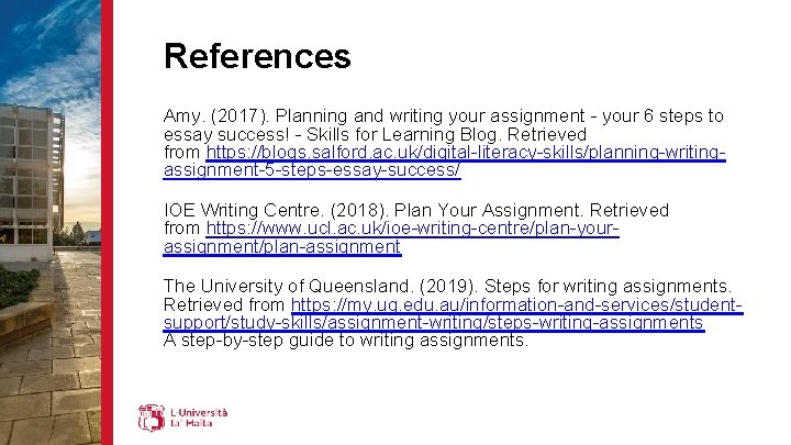References Amy. (2017). Planning and writing your assignment - your 6 steps to essay