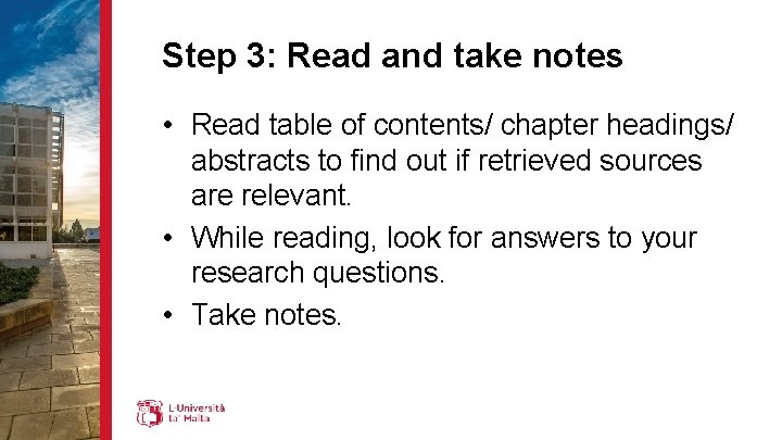 Step 3: Read and take notes • Read table of contents/ chapter headings/ abstracts