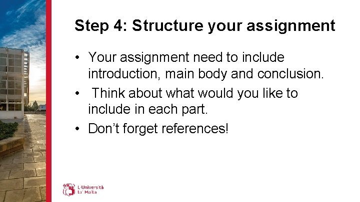 Step 4: Structure your assignment • Your assignment need to include introduction, main body