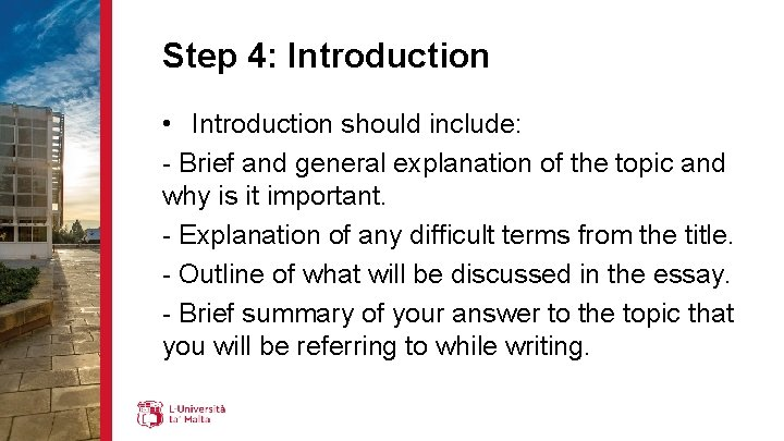 Step 4: Introduction • Introduction should include: - Brief and general explanation of the