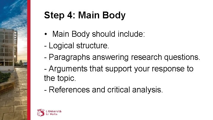 Step 4: Main Body • Main Body should include: - Logical structure. - Paragraphs