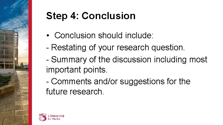 Step 4: Conclusion • Conclusion should include: - Restating of your research question. -