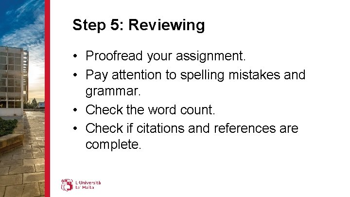 Step 5: Reviewing • Proofread your assignment. • Pay attention to spelling mistakes and
