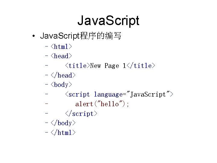 Java. Script • Java. Script程序的编写 –<html> –<head> – <title>New Page 1</title> –</head> –<body> –
