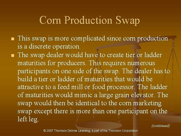 Corn Production Swap n n This swap is more complicated since corn production is