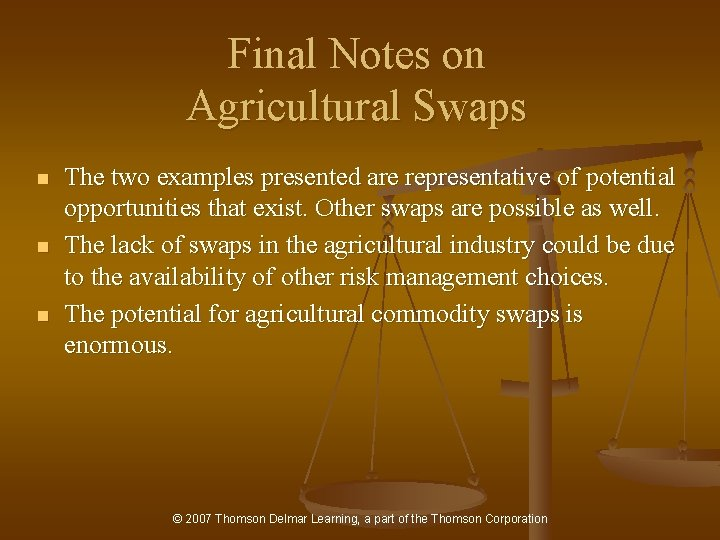 Final Notes on Agricultural Swaps n n n The two examples presented are representative