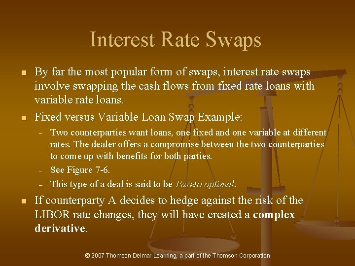 Interest Rate Swaps n n By far the most popular form of swaps, interest