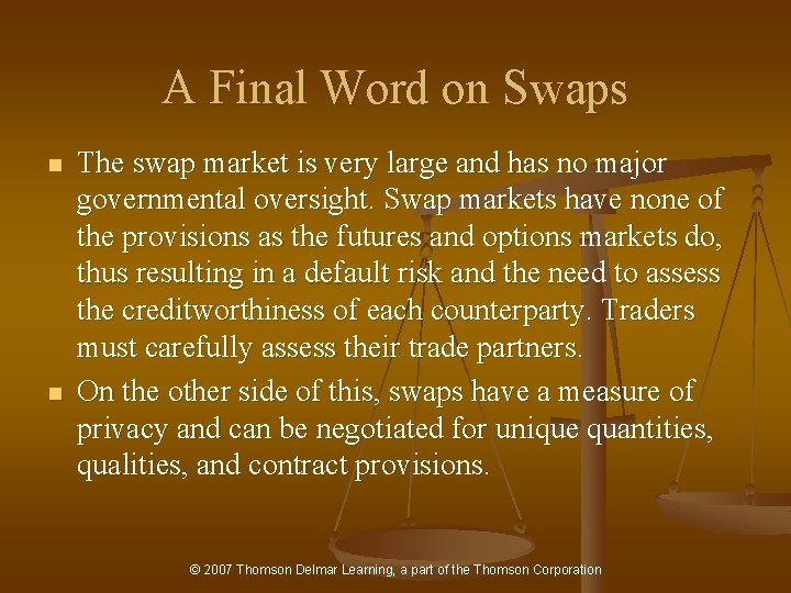 A Final Word on Swaps n n The swap market is very large and