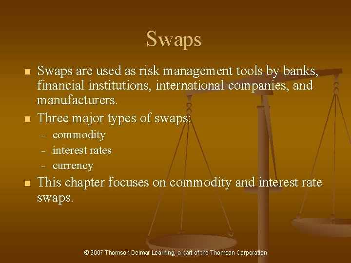 Swaps n n Swaps are used as risk management tools by banks, financial institutions,