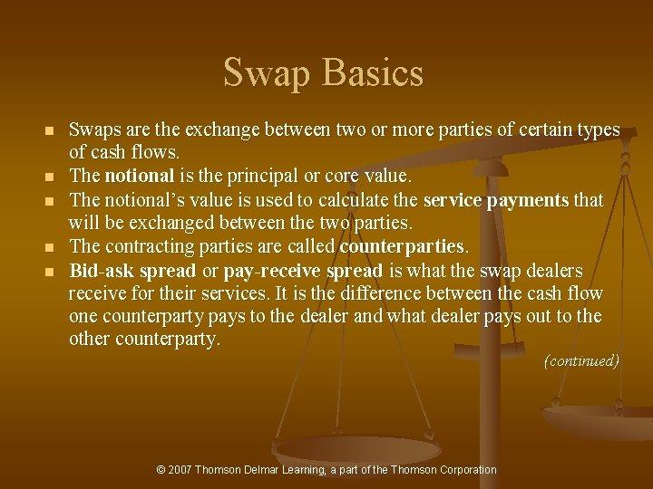 Swap Basics n n n Swaps are the exchange between two or more parties