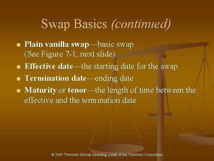 Swap Basics (continued) n n Plain vanilla swap—basic swap (See Figure 7 -1, next