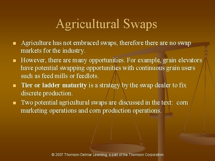 Agricultural Swaps n n Agriculture has not embraced swaps, therefore there are no swap