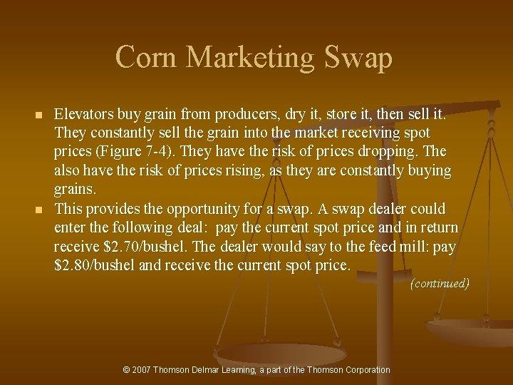 Corn Marketing Swap n n Elevators buy grain from producers, dry it, store it,