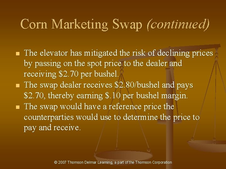 Corn Marketing Swap (continued) n n n The elevator has mitigated the risk of