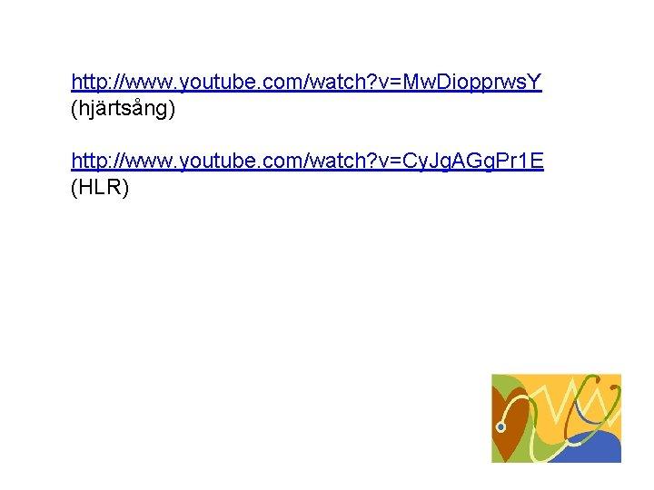 http: //www. youtube. com/watch? v=Mw. Diopprws. Y (hjärtsång) http: //www. youtube. com/watch? v=Cy. Jg.