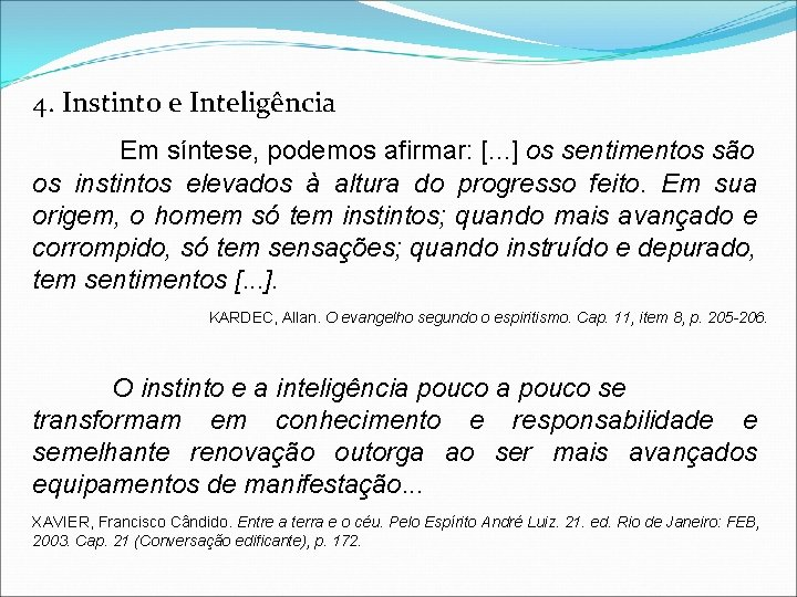 4. Instinto e Inteligência Em síntese, podemos afirmar: [. . . ] os sentimentos