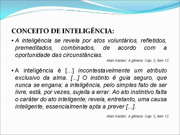 CONCEITO DE INTELIGÊNCIA: • A inteligência se revela por atos voluntários, refletidos, premeditados, combinados,
