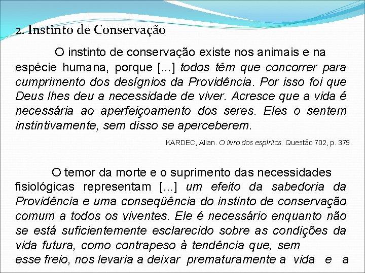 2. Instinto de Conservação O instinto de conservação existe nos animais e na espécie