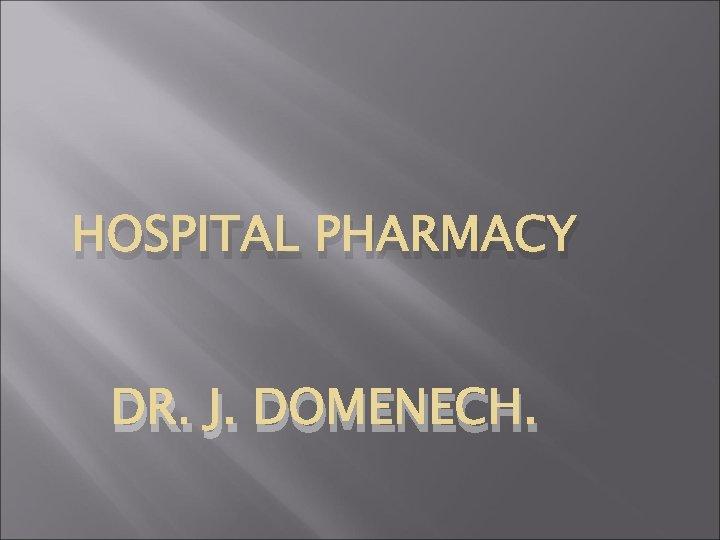 HOSPITAL PHARMACY DR. J. DOMENECH.