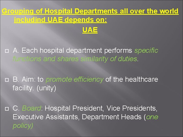 Grouping of Hospital Departments all over the world includind UAE depends on: UAE A.