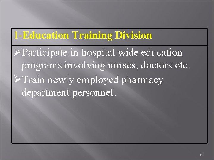 1 -Education Training Division Participate in hospital wide education programs involving nurses, doctors etc.