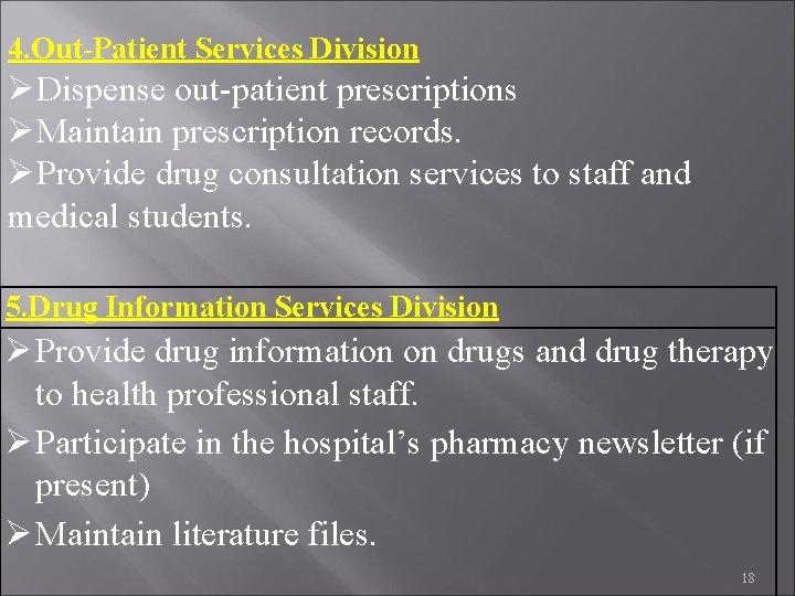 4. Out-Patient Services Division Dispense out-patient prescriptions Maintain prescription records. Provide drug consultation services