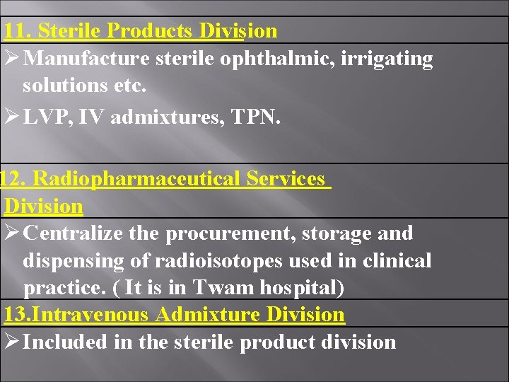 11. Sterile Products Division Manufacture sterile ophthalmic, irrigating solutions etc. LVP, IV admixtures, TPN.