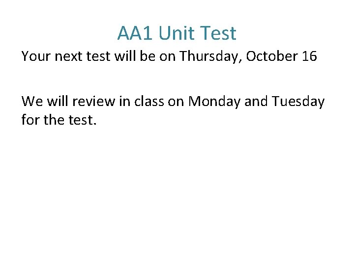 AA 1 Unit Test Your next test will be on Thursday, October 16 We