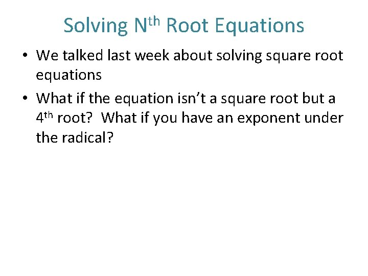 Solving Nth Root Equations • We talked last week about solving square root equations