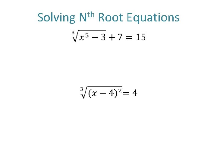 Solving Nth Root Equations •