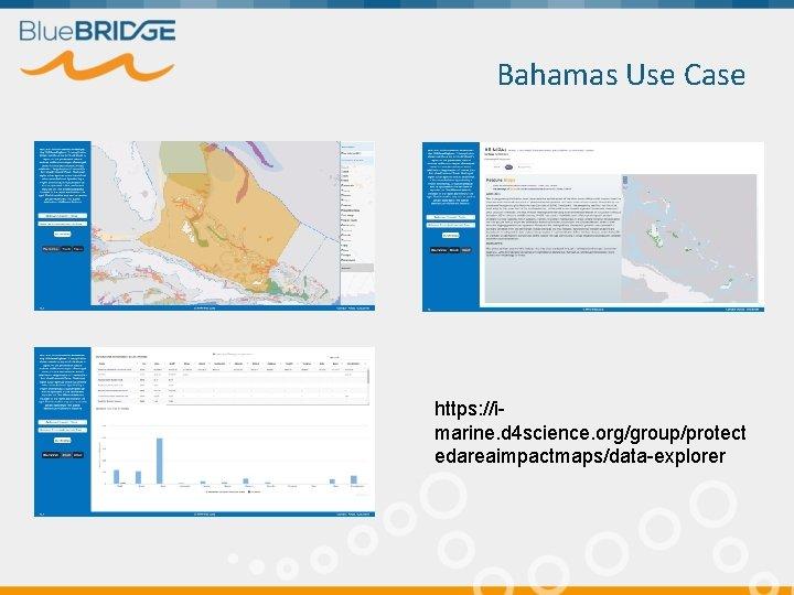 Bahamas Use Case https: //imarine. d 4 science. org/group/protect edareaimpactmaps/data-explorer