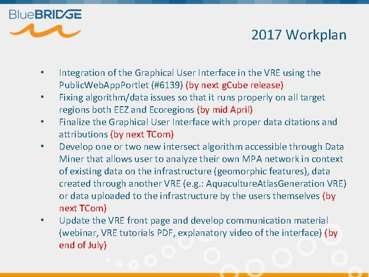 2017 Workplan • • • Integration of the Graphical User Interface in the VRE