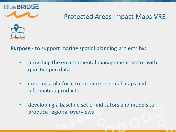 Protected Areas Impact Maps VRE Purpose - to support marine spatial planning projects by: