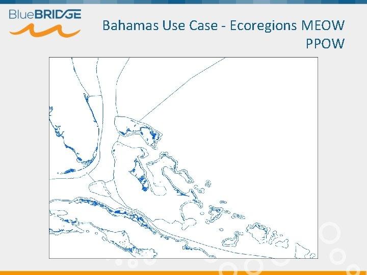 Bahamas Use Case - Ecoregions MEOW PPOW