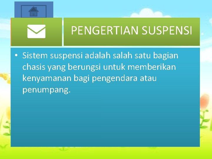 Start PENGERTIAN SUSPENSI • Sistem suspensi adalah satu bagian chasis yang berungsi untuk memberikan