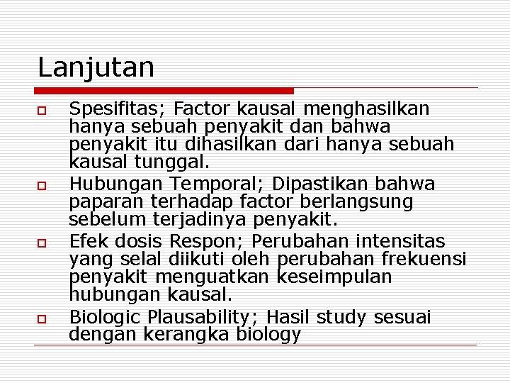 Lanjutan o o Spesifitas; Factor kausal menghasilkan hanya sebuah penyakit dan bahwa penyakit itu