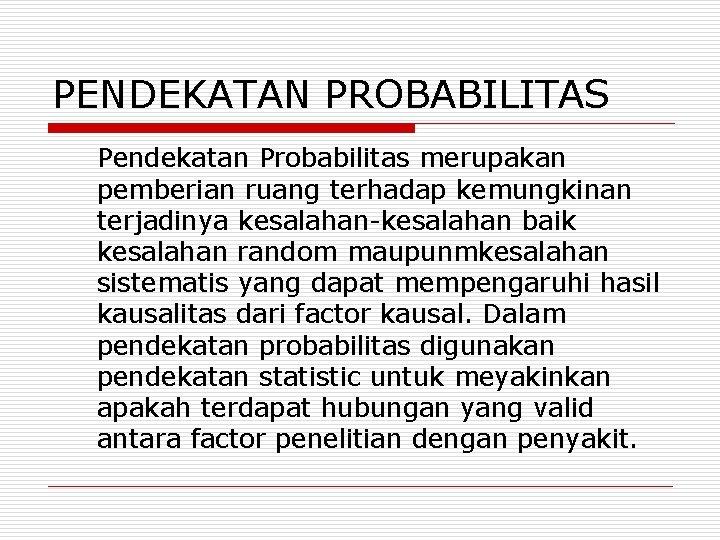 PENDEKATAN PROBABILITAS Pendekatan Probabilitas merupakan pemberian ruang terhadap kemungkinan terjadinya kesalahan-kesalahan baik kesalahan random