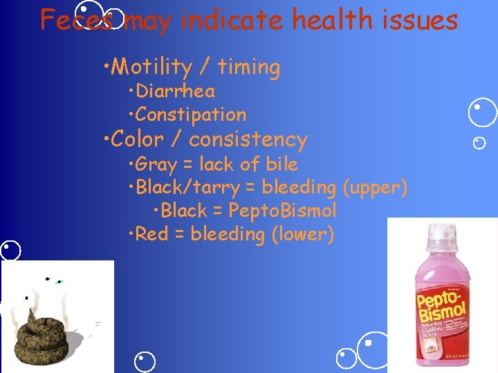 Feces may indicate health issues • Motility / timing • Diarrhea • Constipation •