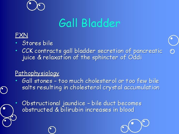 Gall Bladder FXN • Stores bile • CCK contracts gall bladder secretion of pancreatic
