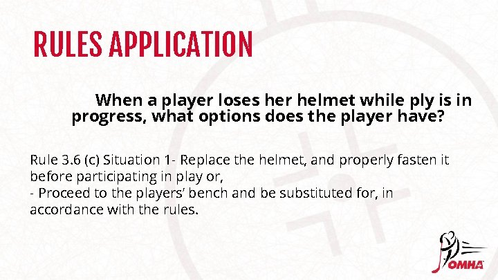 RULES APPLICATION When a player loses her helmet while ply is in progress, what