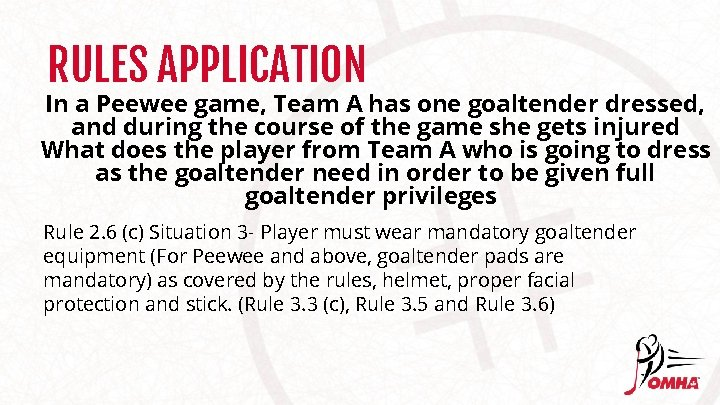 RULES APPLICATION In a Peewee game, Team A has one goaltender dressed, and during