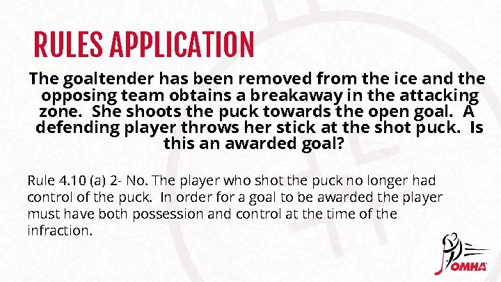 RULES APPLICATION The goaltender has been removed from the ice and the opposing team