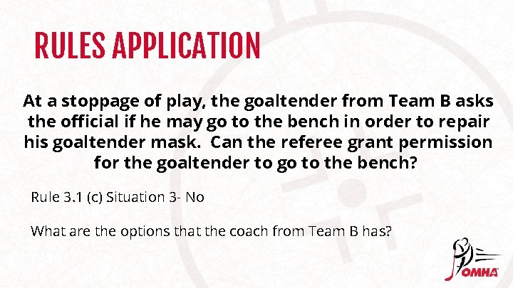 RULES APPLICATION At a stoppage of play, the goaltender from Team B asks the